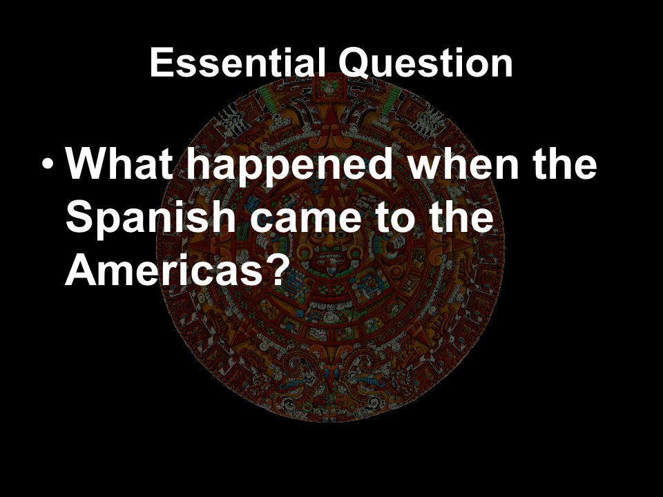 What happened when the Spanish came to the Americas