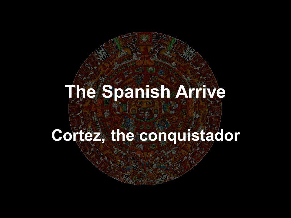 Cortez, the conquistador