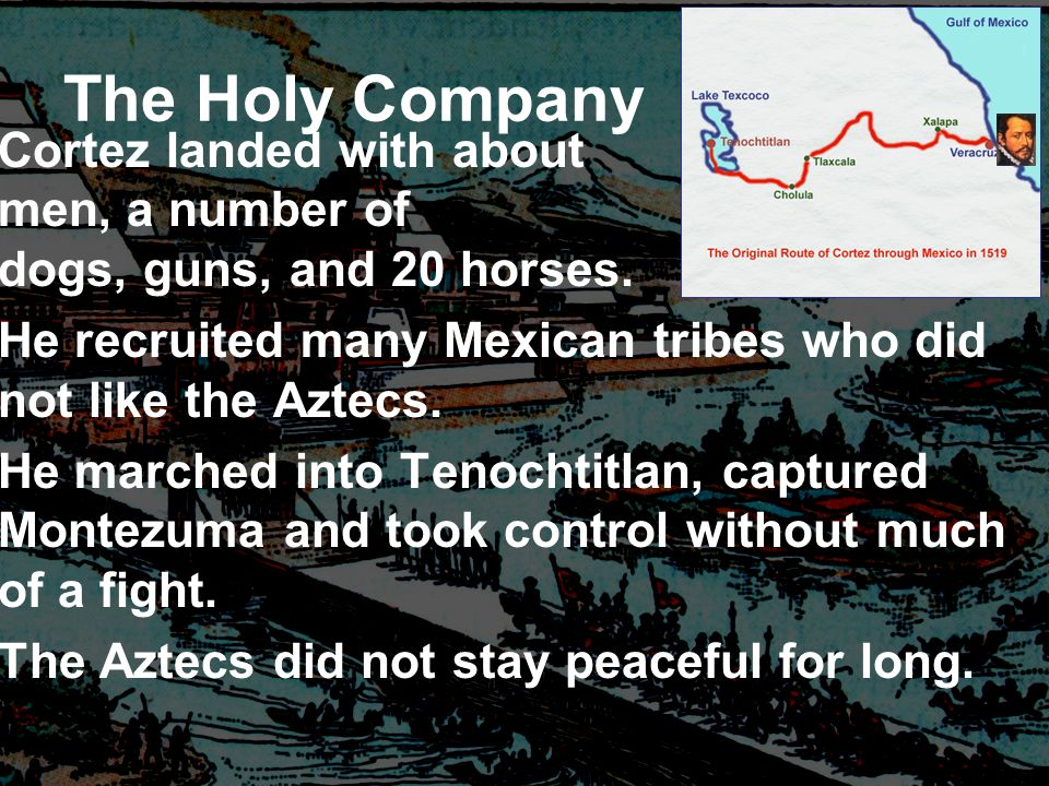 The Holy Company Cortez landed with about 600 men, a number of fighting dogs, guns, and 20 horses.