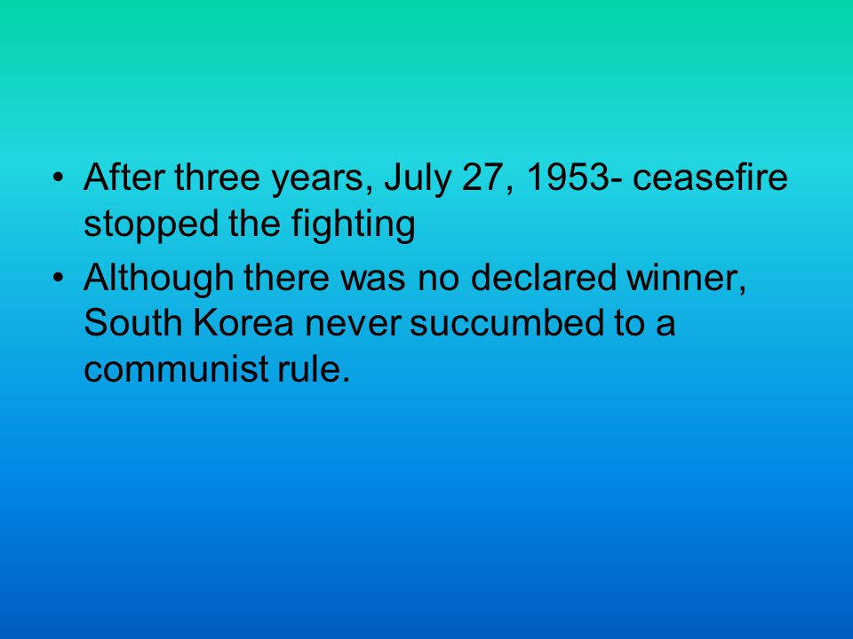 After three years, July 27, 1953- ceasefire stopped the fighting