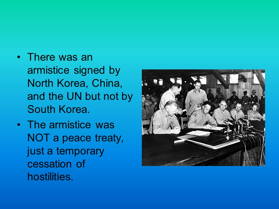 There was an armistice signed by North Korea, China, and the UN but not by South Korea.