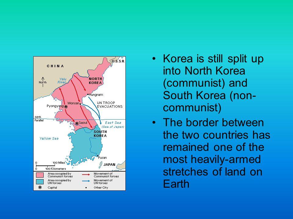 Korea is still split up into North Korea (communist) and South Korea (non-communist)