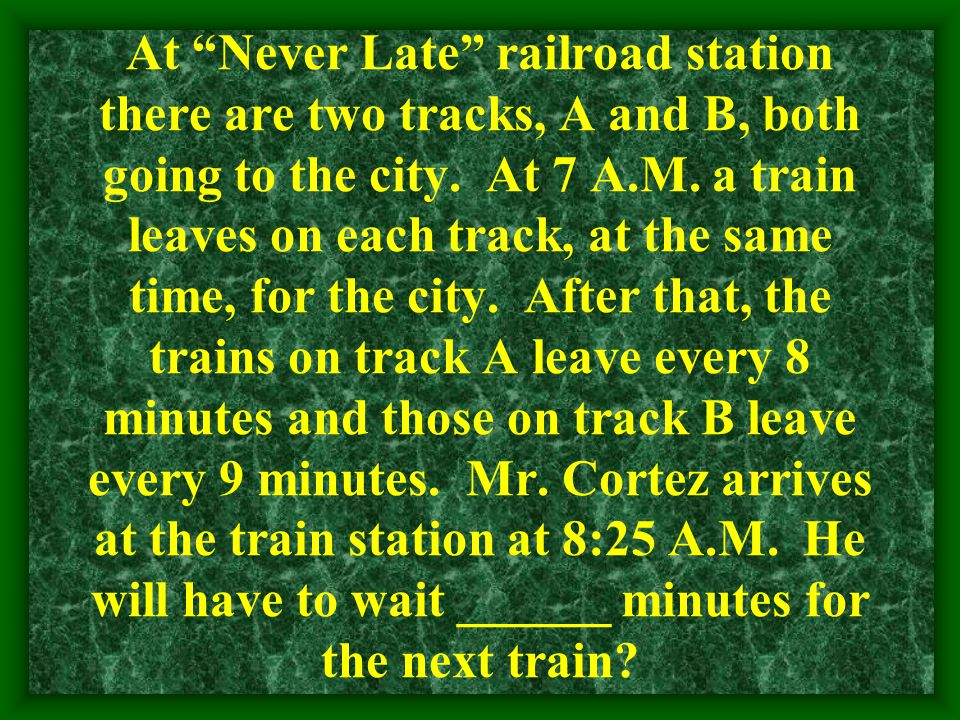 At Never Late railroad station there are two tracks, A and B, both going to the city.