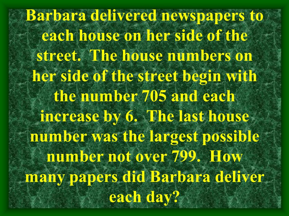 Barbara delivered newspapers to each house on her side of the street