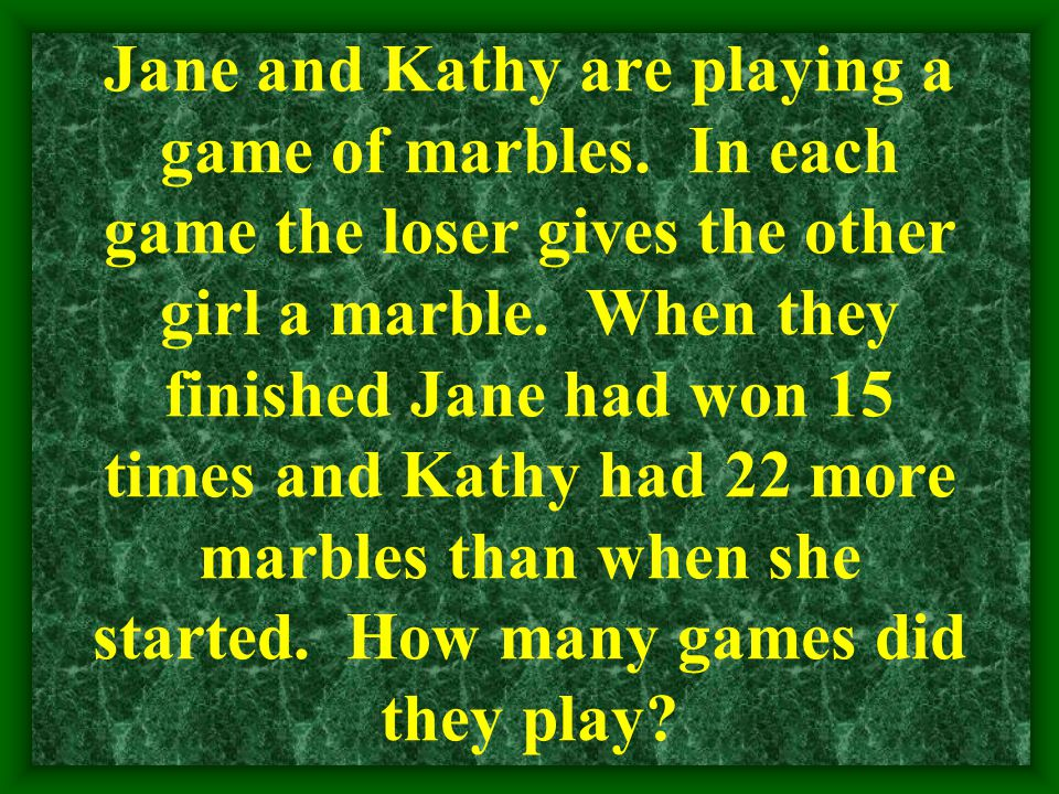 Jane and Kathy are playing a game of marbles