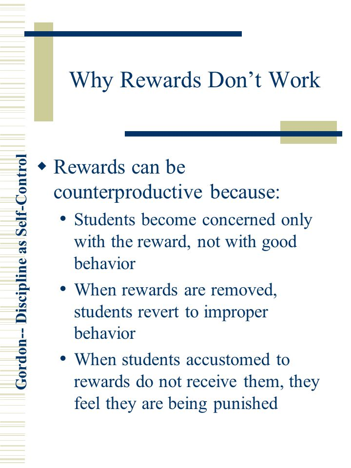 Why Rewards Don't Work Rewards can be counterproductive because: