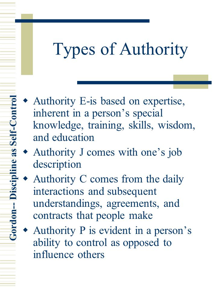 Types of Authority Authority E-is based on expertise, inherent in a person's special knowledge, training, skills, wisdom, and education.