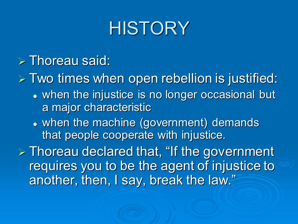 HISTORY Thoreau said: Two times when open rebellion is justified: