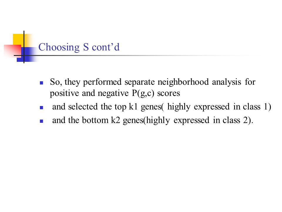 Choosing S cont'd So, they performed separate neighborhood analysis for positive and negative P(g,c) scores.
