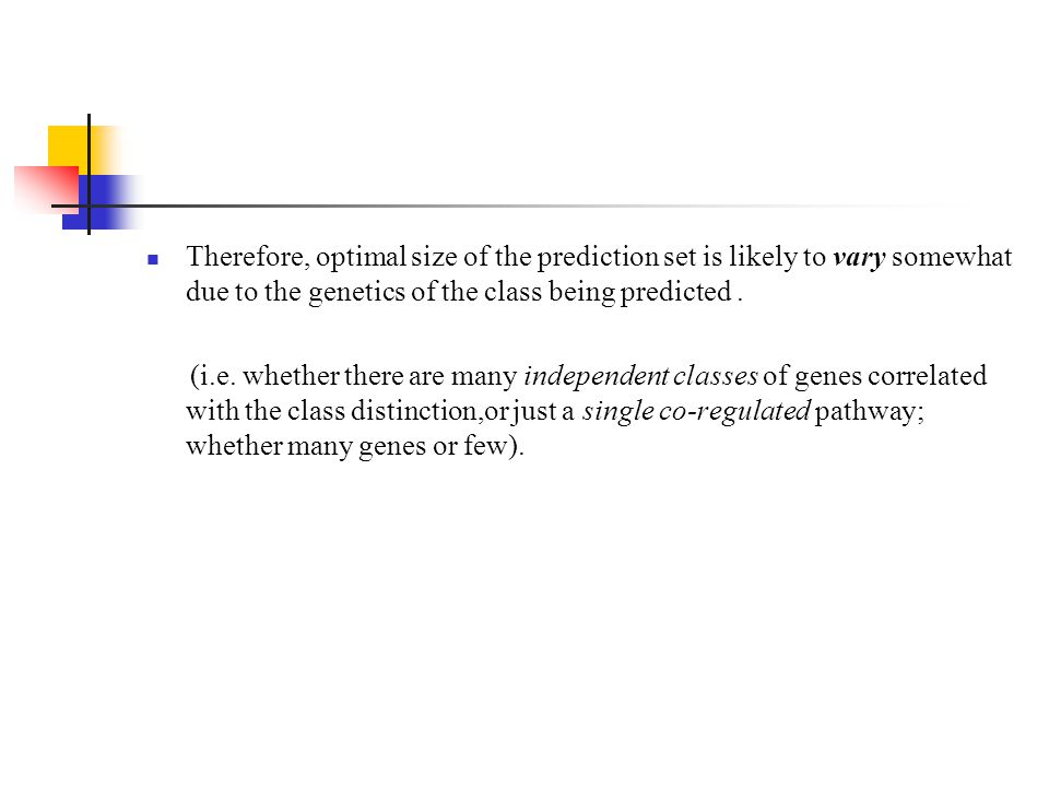 Therefore, optimal size of the prediction set is likely to vary somewhat due to the genetics of the class being predicted .