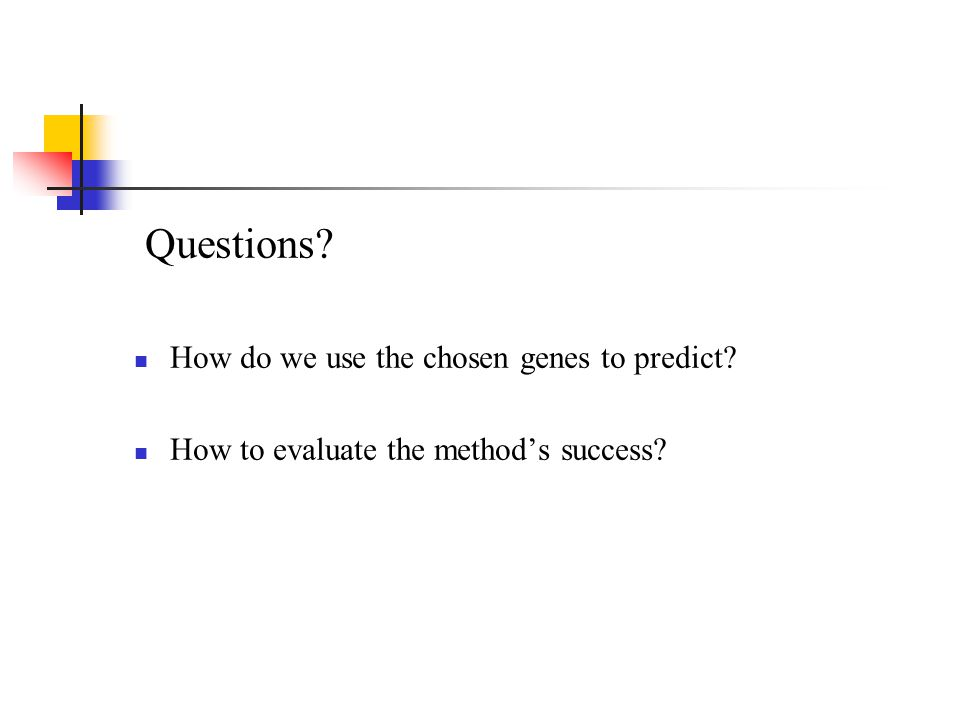 Questions How do we use the chosen genes to predict