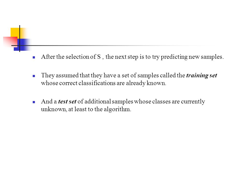 After the selection of S , the next step is to try predicting new samples.