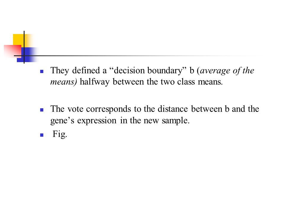 They defined a decision boundary b (average of the means) halfway between the two class means.