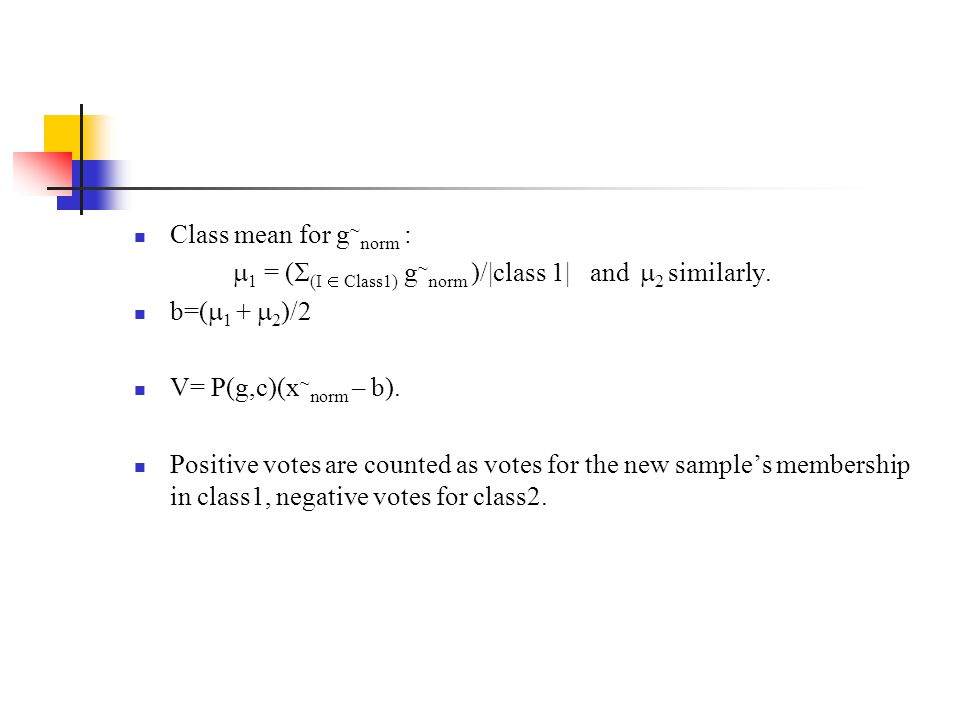 Class mean for g~norm : 1 = ((I  Class1) g~norm )/|class 1| and 2 similarly. b=(1 + 2)/2.