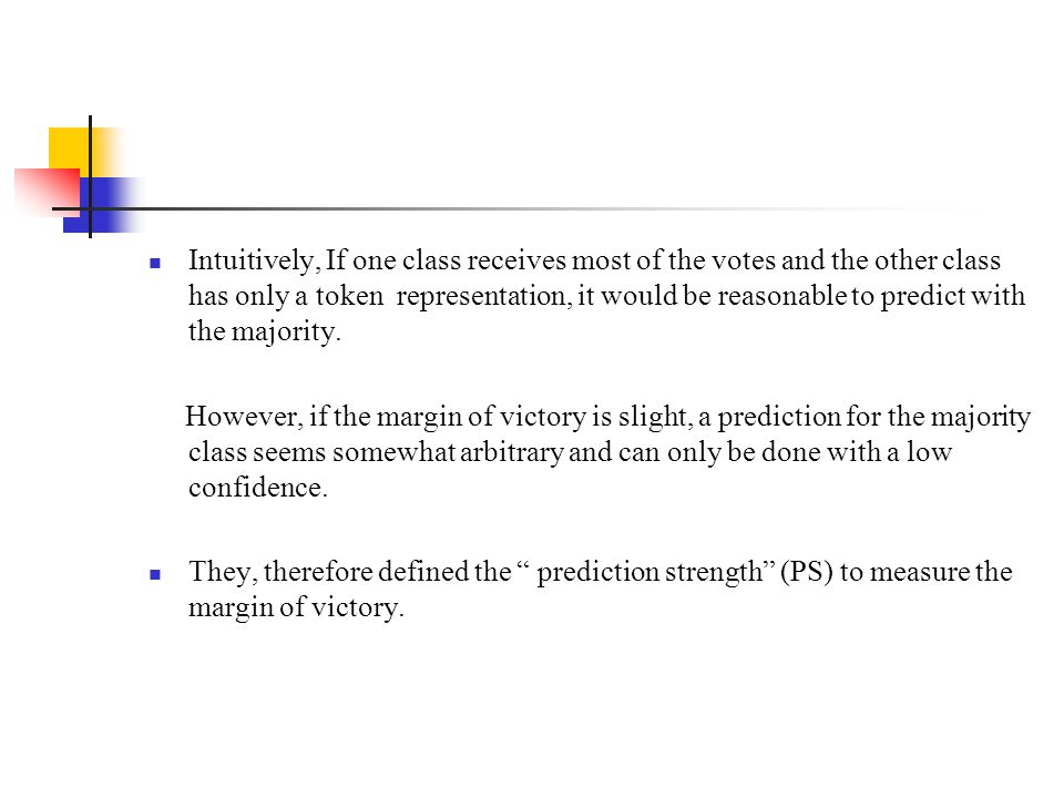Intuitively, If one class receives most of the votes and the other class has only a token representation, it would be reasonable to predict with the majority.