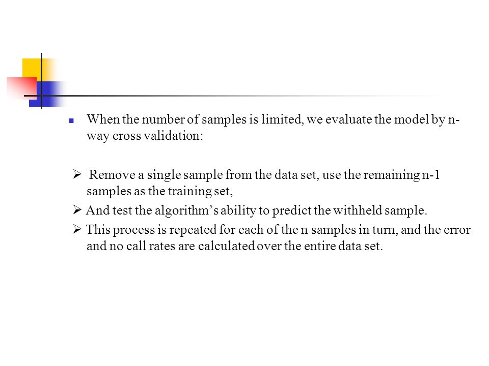 When the number of samples is limited, we evaluate the model by n-way cross validation: