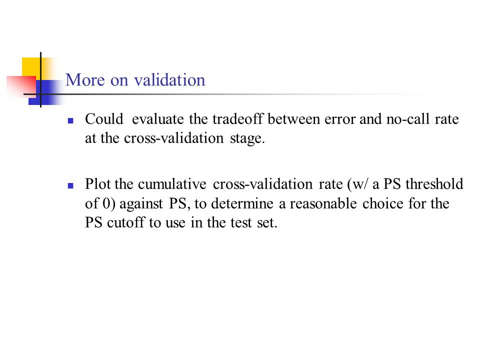 More on validation Could evaluate the tradeoff between error and no-call rate at the cross-validation stage.