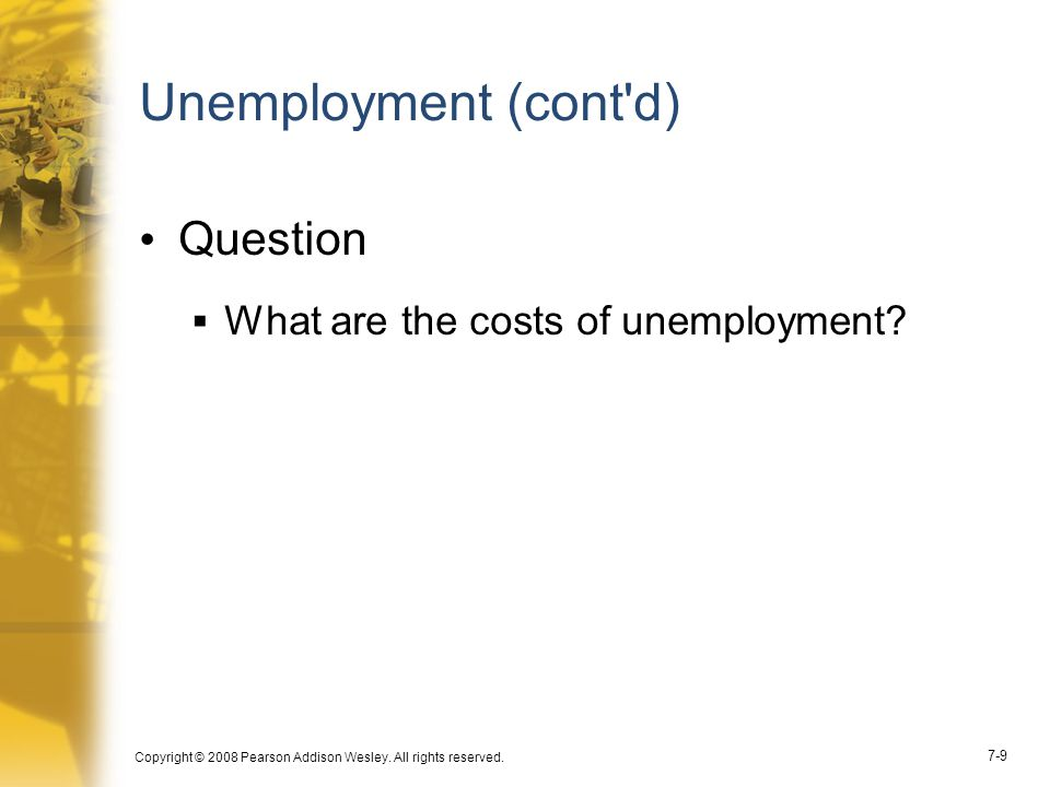 Unemployment (cont d) Question What are the costs of unemployment