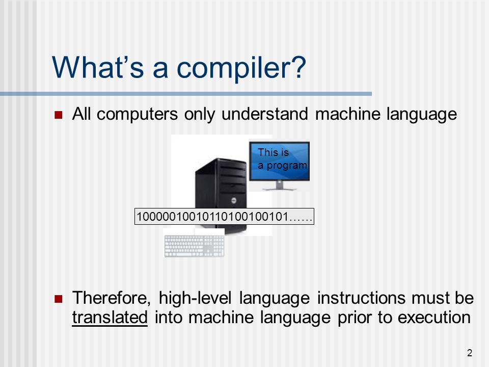 What's a compiler All computers only understand machine language