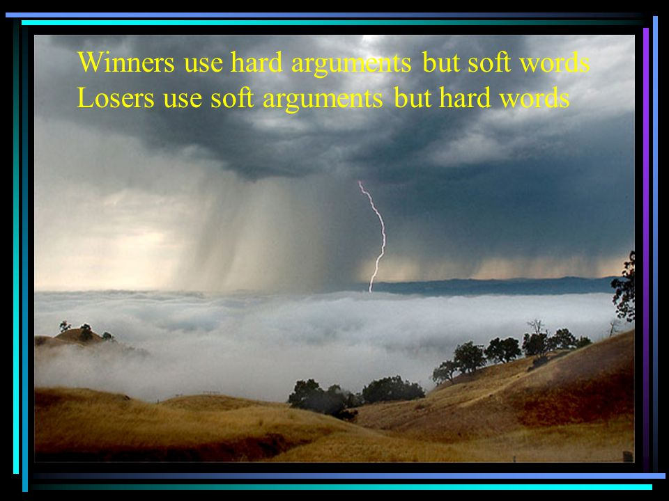 Winners use hard arguments but soft words