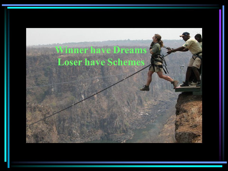 Winner have Dreams Loser have Schemes