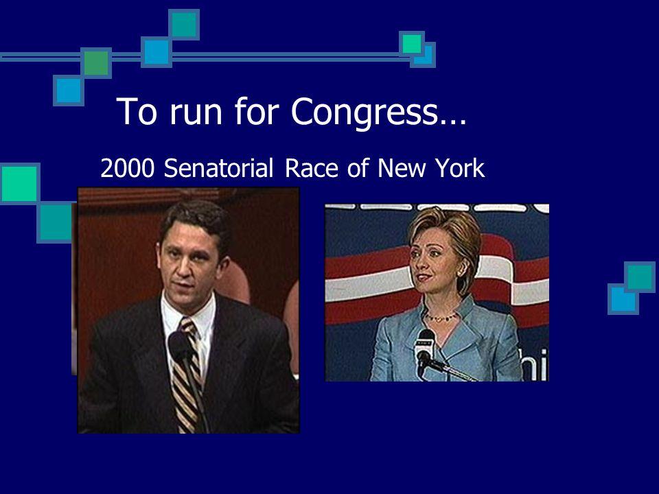 To run for Congress… 2000 Senatorial Race of New York