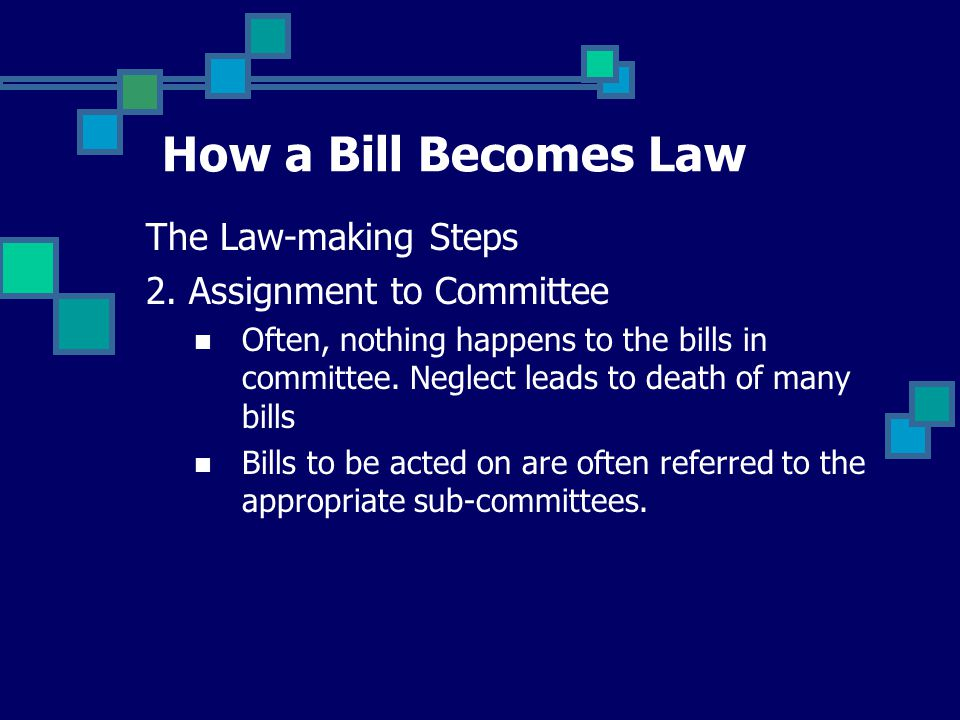 How a Bill Becomes Law The Law-making Steps 2. Assignment to Committee