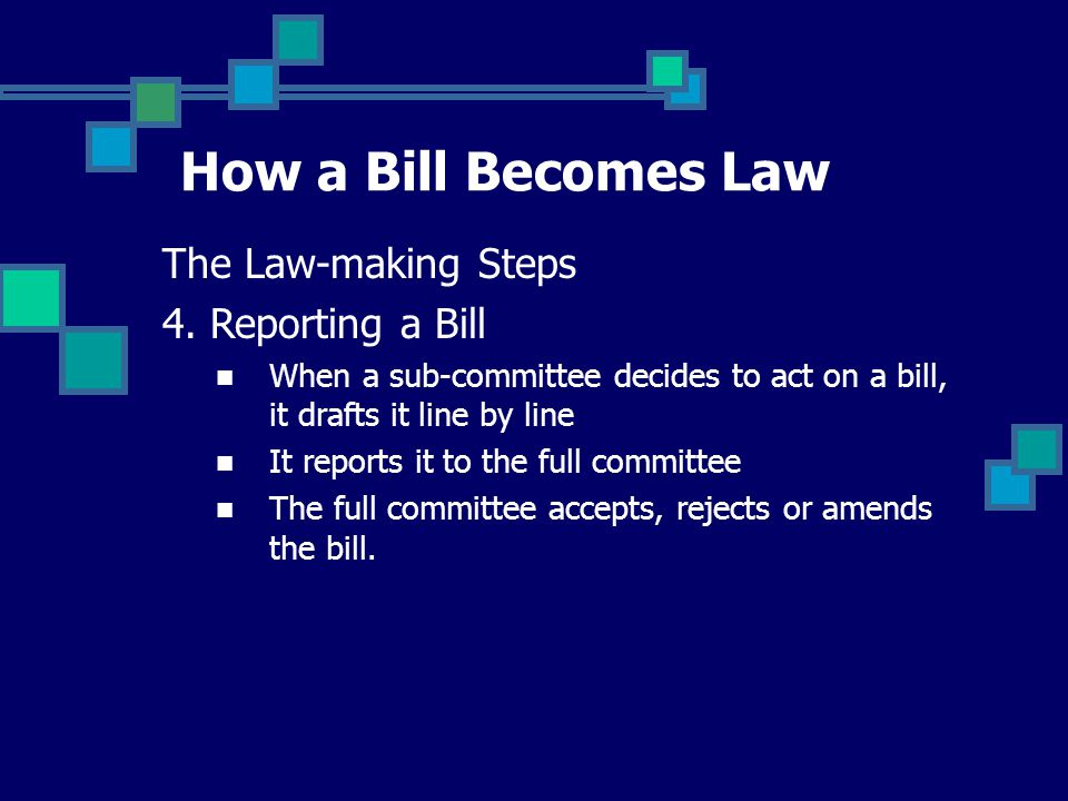 How a Bill Becomes Law The Law-making Steps 4. Reporting a Bill
