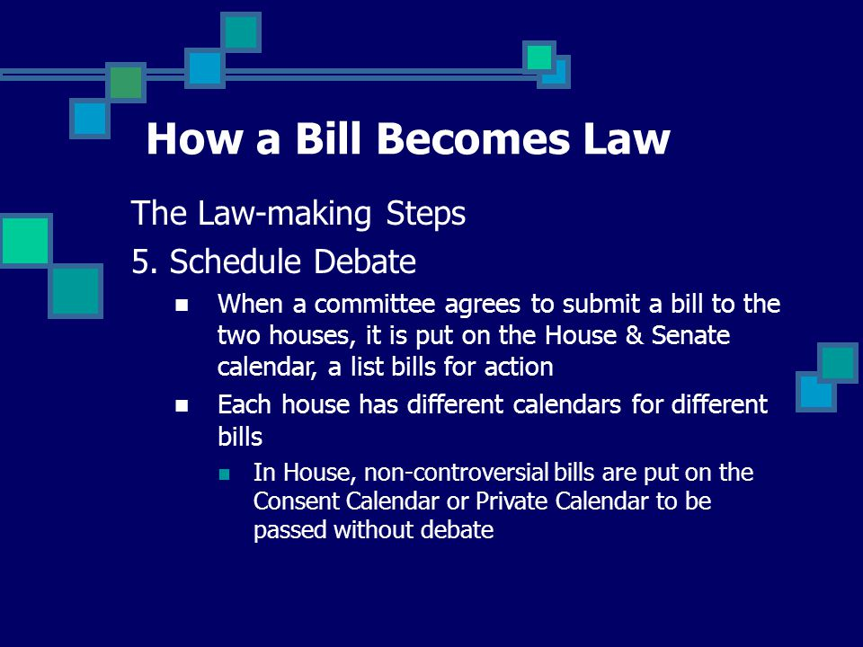 How a Bill Becomes Law The Law-making Steps 5. Schedule Debate