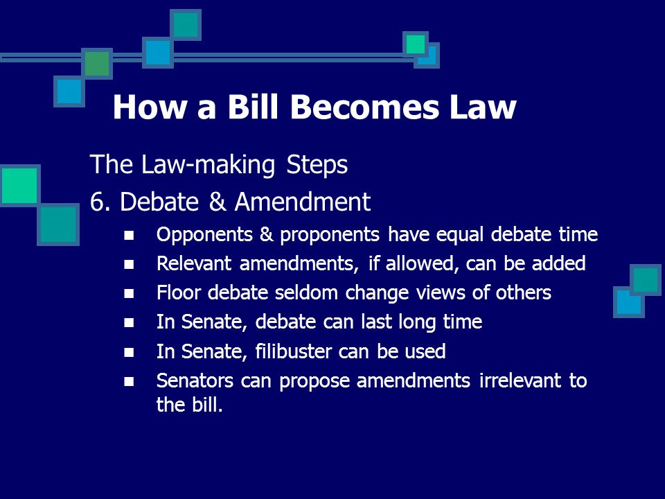 How a Bill Becomes Law The Law-making Steps 6. Debate & Amendment