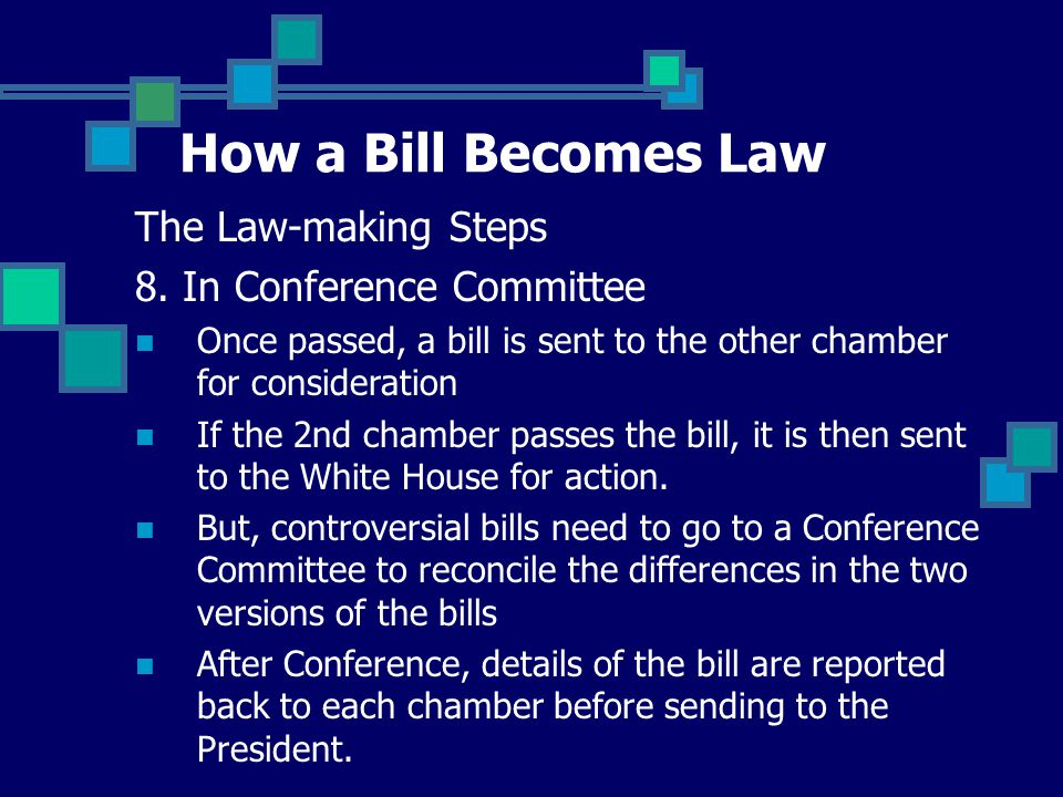 How a Bill Becomes Law The Law-making Steps 8. In Conference Committee