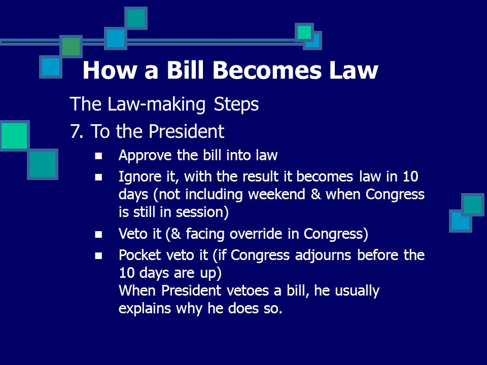 How a Bill Becomes Law The Law-making Steps 7. To the President