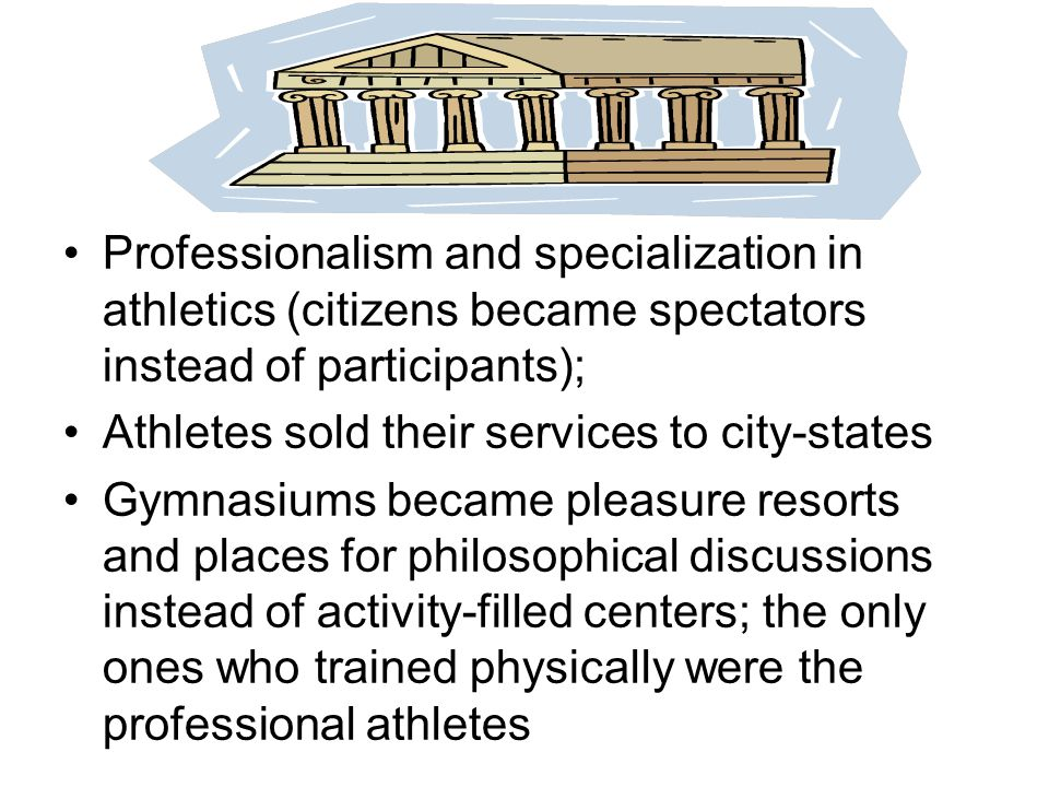 Professionalism and specialization in athletics (citizens became spectators instead of participants);