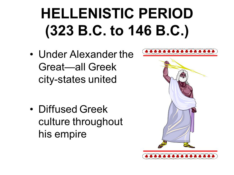 HELLENISTIC PERIOD (323 B.C. to 146 B.C.)