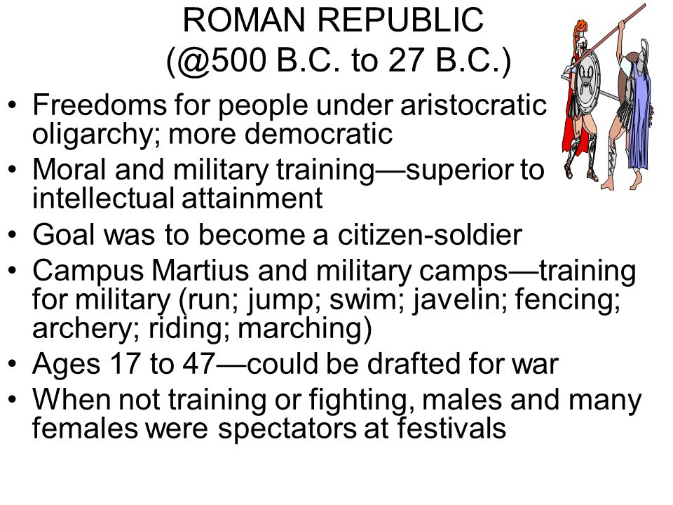 ROMAN REPUBLIC (@500 B.C. to 27 B.C.)