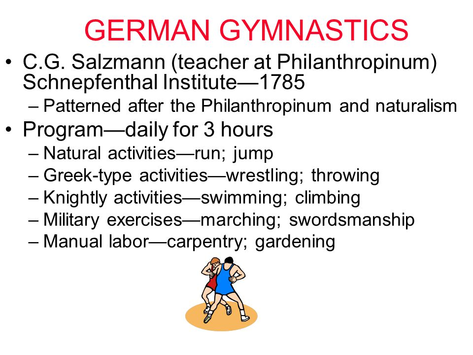 GERMAN GYMNASTICS C.G. Salzmann (teacher at Philanthropinum) Schnepfenthal Institute—1785. Patterned after the Philanthropinum and naturalism.