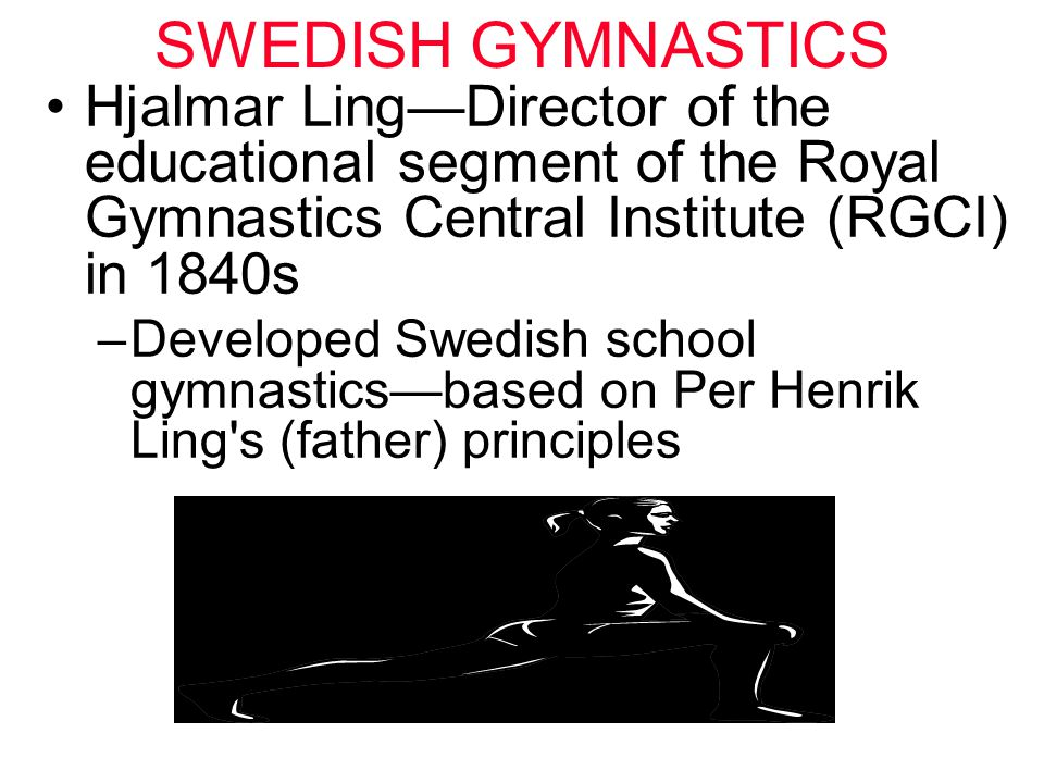 SWEDISH GYMNASTICS Hjalmar Ling—Director of the educational segment of the Royal Gymnastics Central Institute (RGCI) in 1840s.