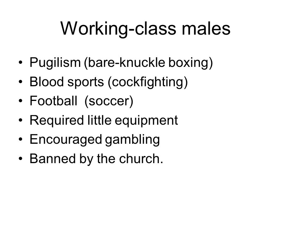 Working-class males Pugilism (bare-knuckle boxing)