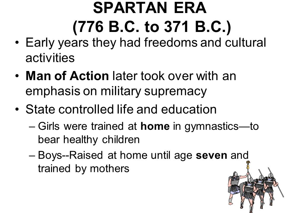 SPARTAN ERA (776 B.C. to 371 B.C.) Early years they had freedoms and cultural activities.