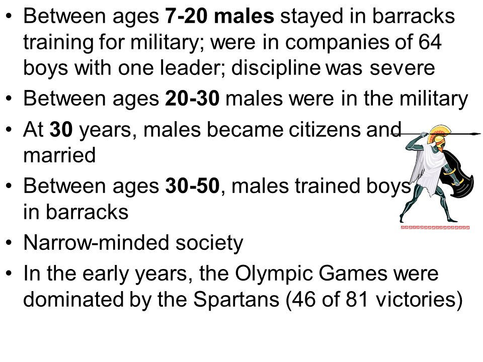 Between ages 7-20 males stayed in barracks training for military; were in companies of 64 boys with one leader; discipline was severe