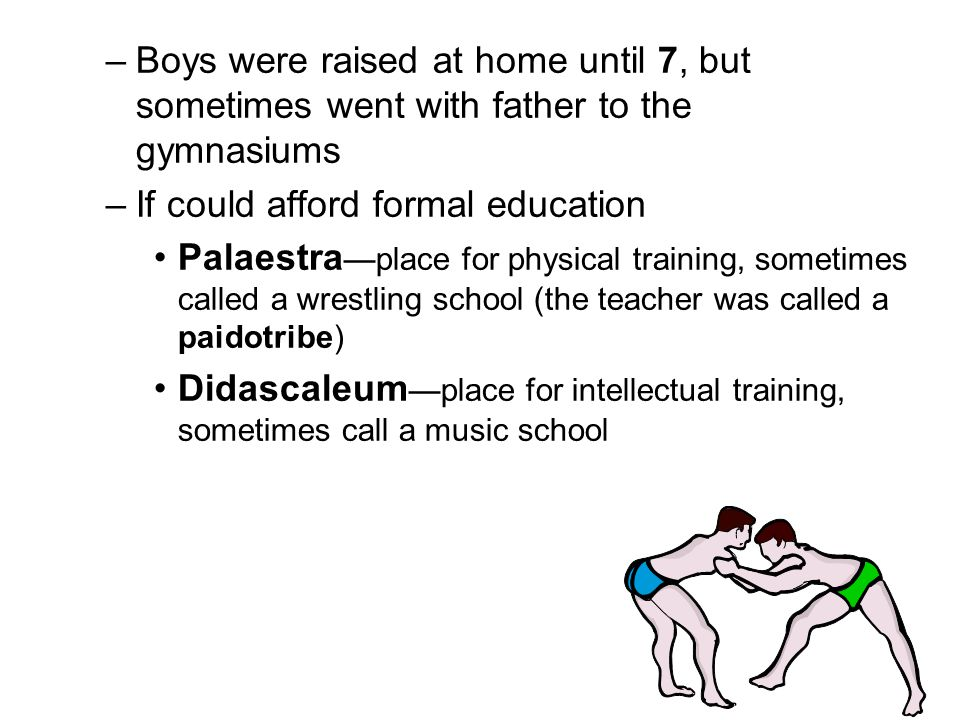 Boys were raised at home until 7, but sometimes went with father to the gymnasiums