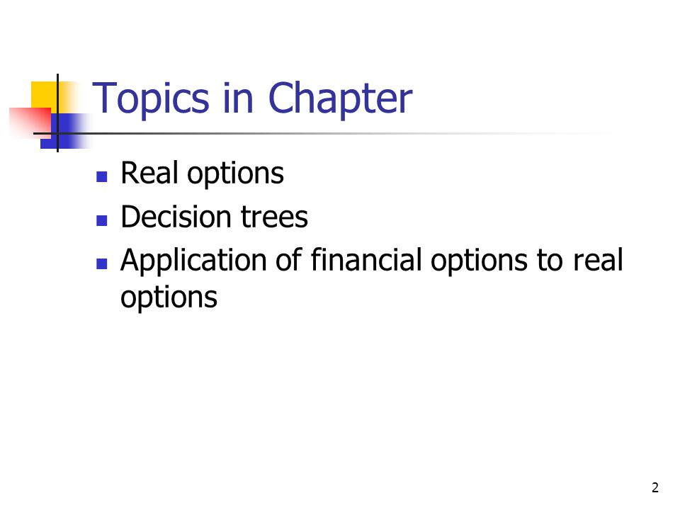 Topics in Chapter Real options Decision trees