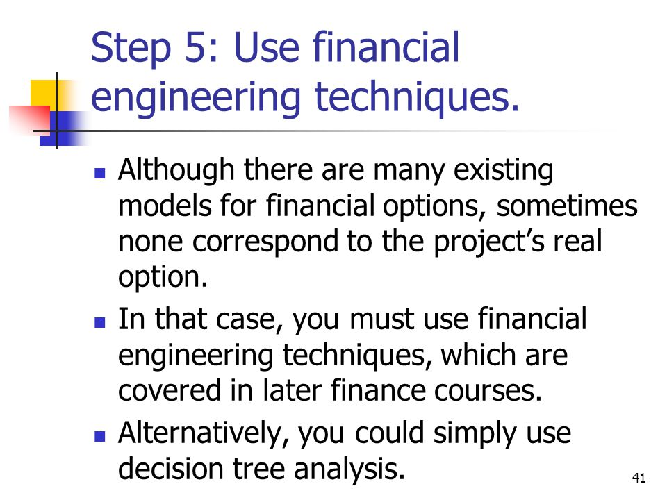 Step 5: Use financial engineering techniques.