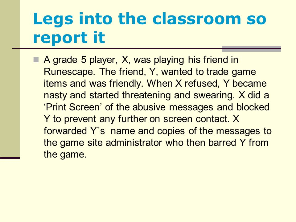 Legs into the classroom so report it