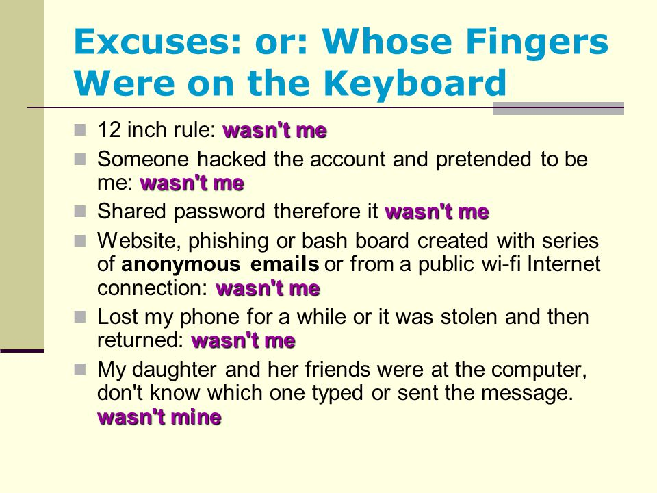 Excuses: or: Whose Fingers Were on the Keyboard