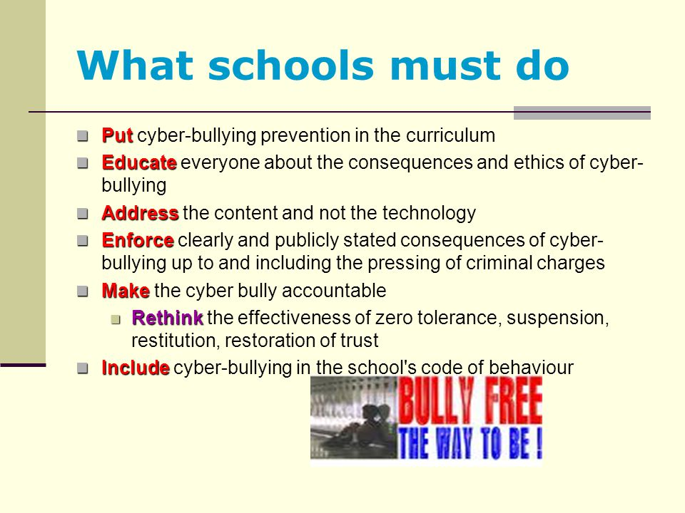 What schools must do Put cyber-bullying prevention in the curriculum