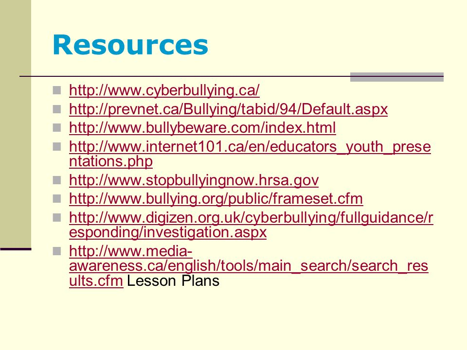Resources http://www.cyberbullying.ca/