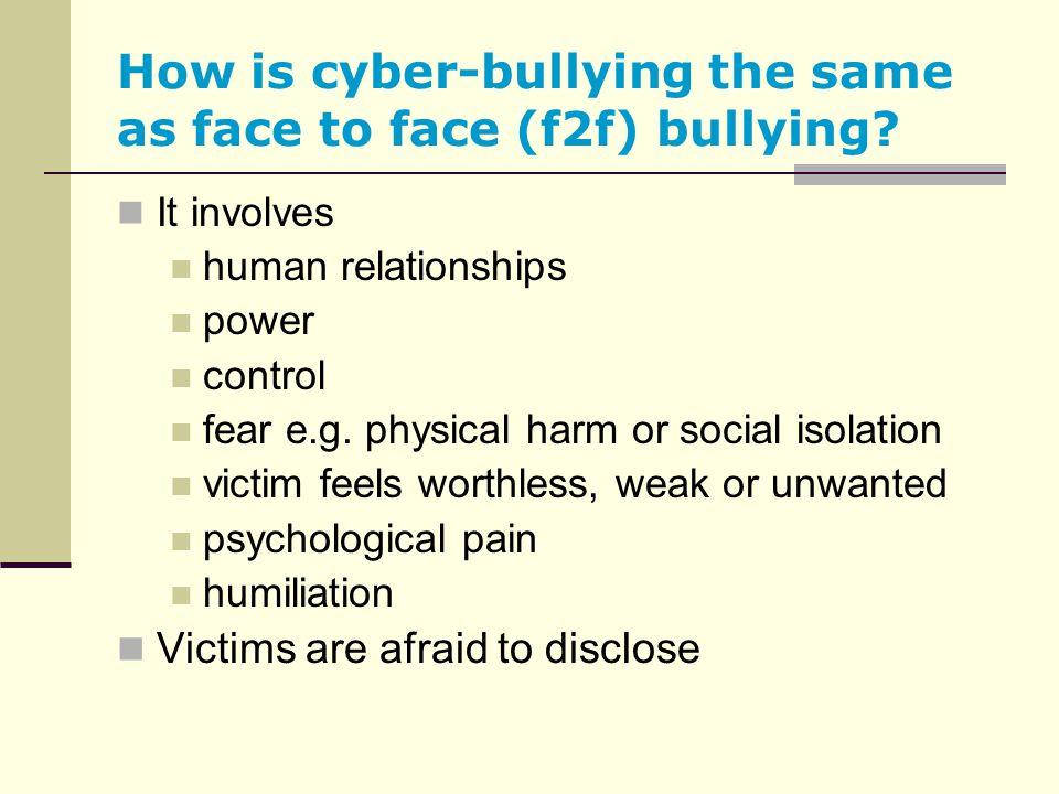 How is cyber-bullying the same as face to face (f2f) bullying