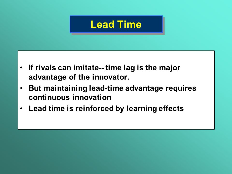 Lead Time If rivals can imitate-- time lag is the major advantage of the innovator.
