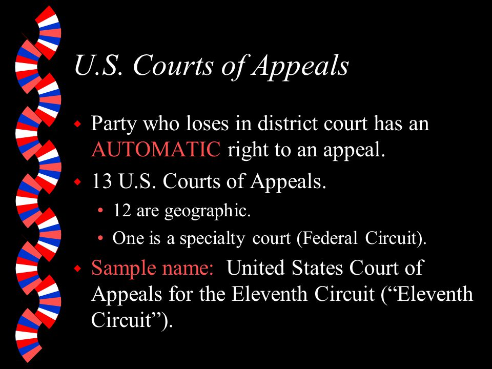 U.S. Courts of Appeals Party who loses in district court has an AUTOMATIC right to an appeal. 13 U.S. Courts of Appeals.